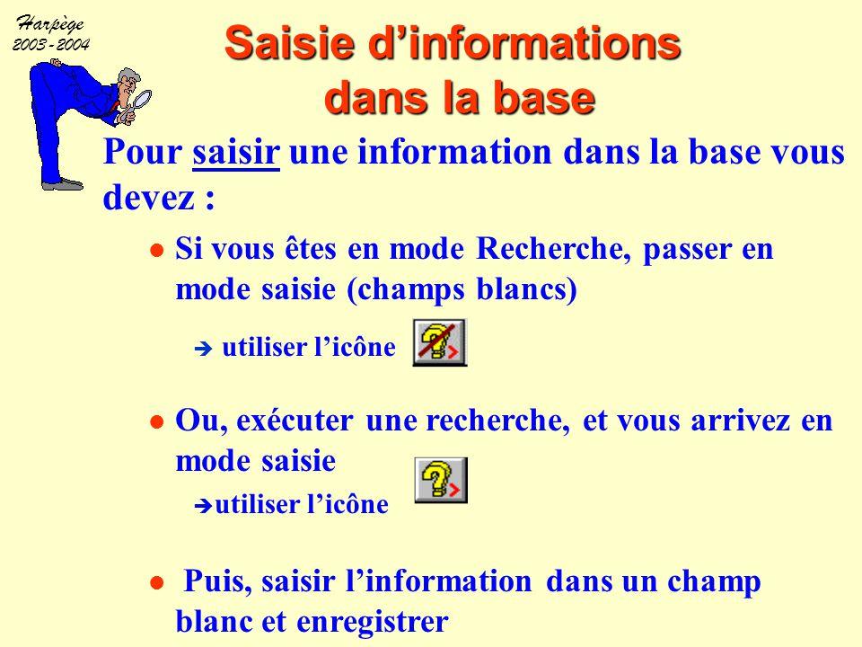 Harpège 2003-2004 Saisie d'informations dans la base Pour saisir une information dans la base vous devez : Si vous êtes en mode Recherche, passer en m