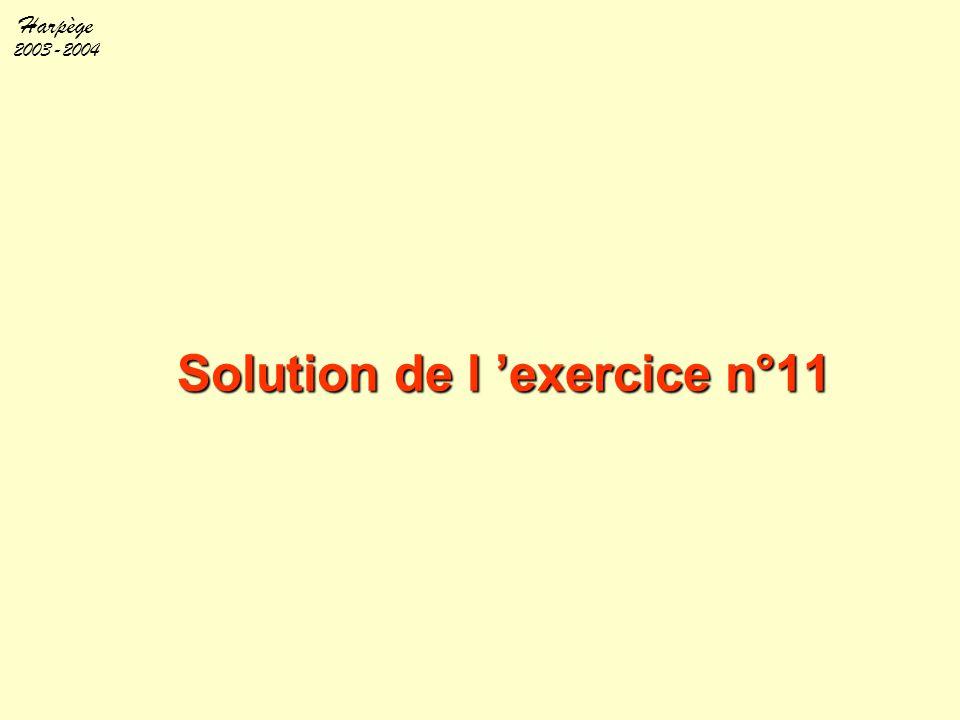 Harpège 2003-2004 Solution de l 'exercice n°11