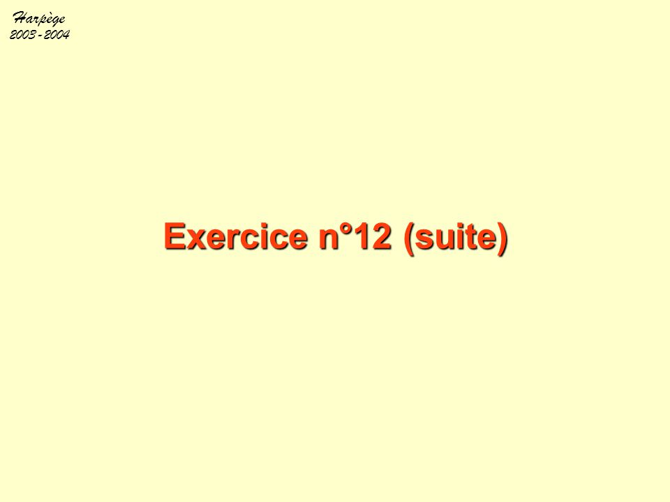 Harpège 2003-2004 Exercice n°12 (suite)