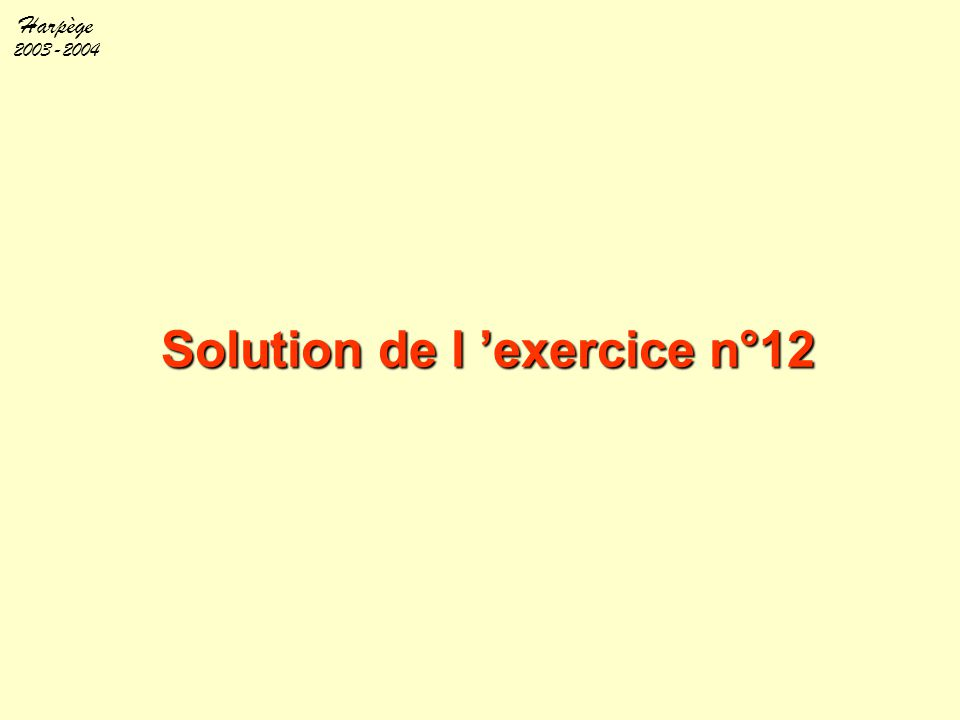 Harpège 2003-2004 Solution de l 'exercice n°12