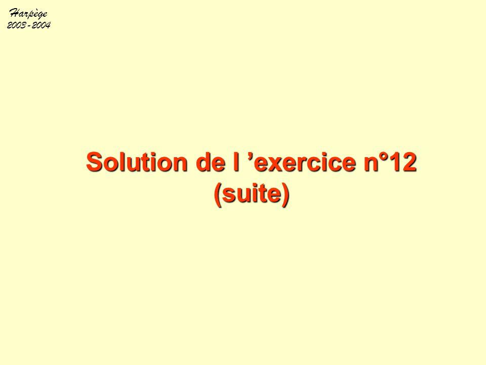 Harpège 2003-2004 Solution de l 'exercice n°12 (suite)