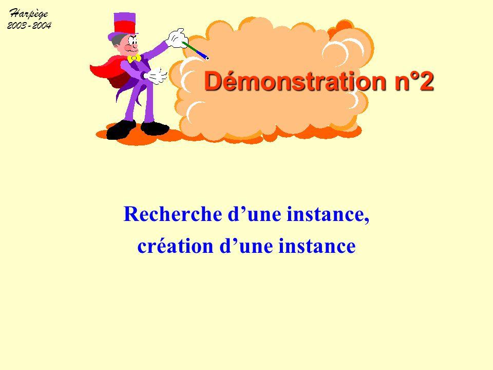 Harpège 2003-2004 Recherche d'une instance, création d'une instance Démonstration n°2
