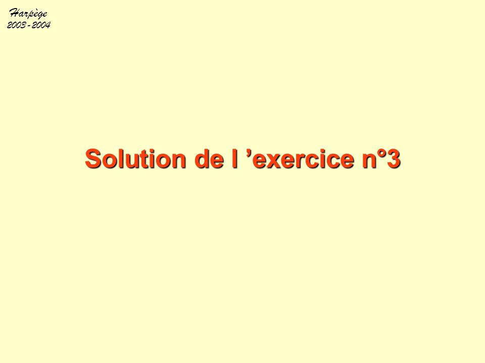 Harpège 2003-2004 Solution de l 'exercice n°3