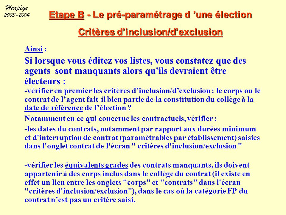 Harpège 2003-2004 Etape B - Le pré-paramétrage d 'une élection Critères d'inclusion/d'exclusion Ainsi : Si lorsque vous éditez vos listes, vous consta