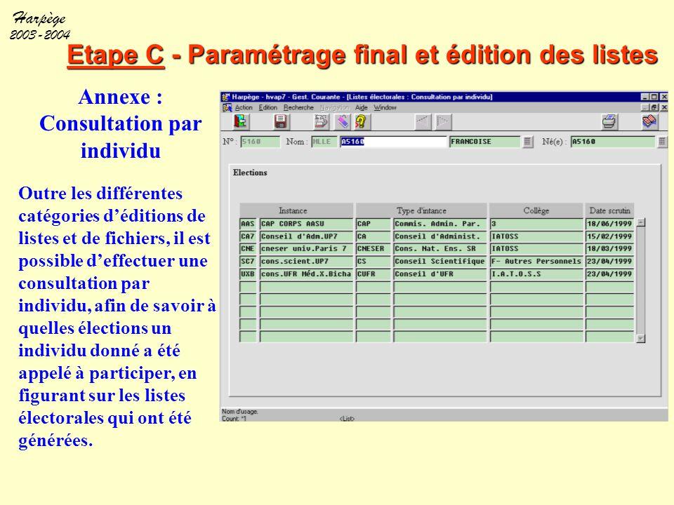 Harpège 2003-2004 Etape C - Paramétrage final et édition des listes Annexe : Consultation par individu Outre les différentes catégories d'éditions de