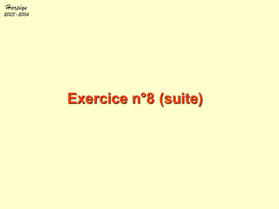 Harpège 2003-2004 Exercice n°8 (suite)
