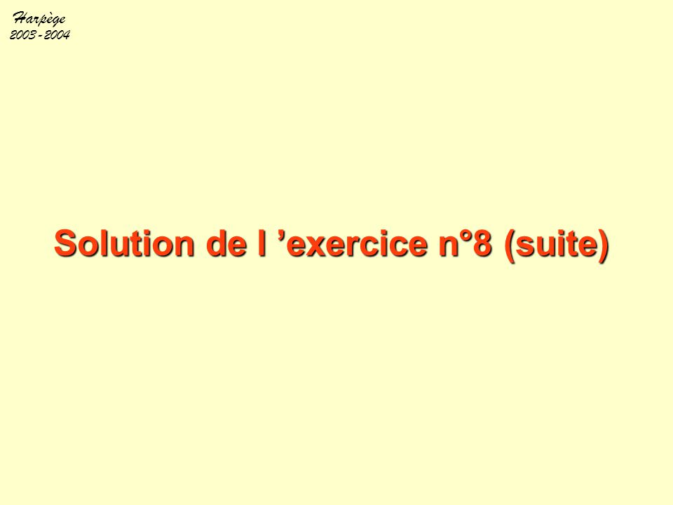Harpège 2003-2004 Solution de l 'exercice n°8 (suite)