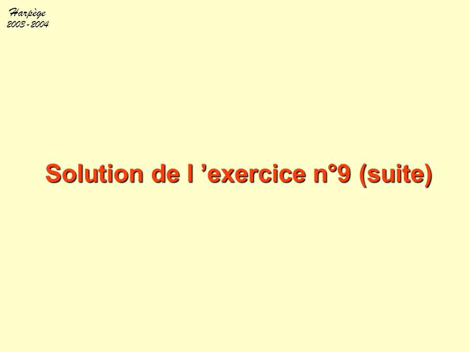 Harpège 2003-2004 Solution de l 'exercice n°9 (suite)