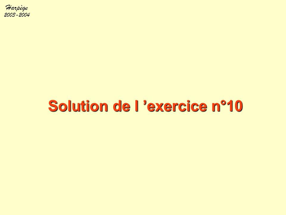 Harpège 2003-2004 Solution de l 'exercice n°10