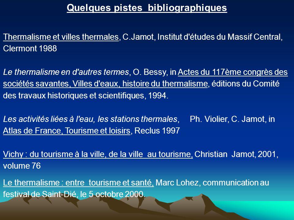 Quelques pistes bibliographiques Thermalisme et villes thermales, C.Jamot, Institut d'études du Massif Central, Clermont 1988 Le thermalisme en d'autr