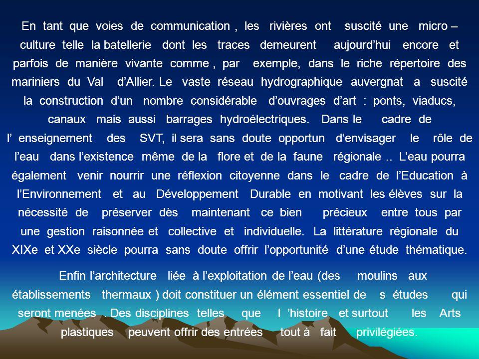 L'étude du cycle de l'eau et de son rôle climatologique, dans l'érosion naturelle et dans le processus d'alluvionnement pourront être abordés en géographie et en SVT ; s'agissant de l'Auvergne, il sera bien entendu intéressant d'étudier l' intéraction du réseau hydrographique et des phénomènes volcaniques du point de vue géologique.