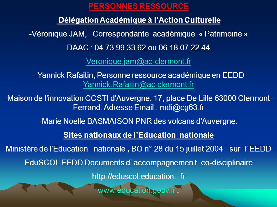 Site de l'Académie de Clermont - Ferrand www.ac-clermont.fr Site « Eauvergne Eaumonde » http://www3.ac -clermont.fr/Eauvergne Site Arts plastiques http://www3.ac-clermont.fr/pedago/arts/avousdejouer Site EEDD : http://educationenvironnement -auvergne.ac-clermont.fr Site SVT http://www3.ac -clermont.fr/pedago/svt Site d'Histoire – Géographie http://www3.ac -clermont.fr/pedago/histgeo2/