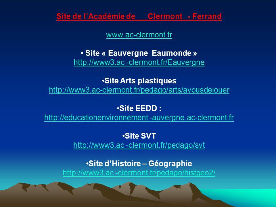 Site de l'Académie de Clermont - Ferrand www.ac-clermont.fr Site « Eauvergne Eaumonde » http://www3.ac -clermont.fr/Eauvergne Site Arts plastiques htt