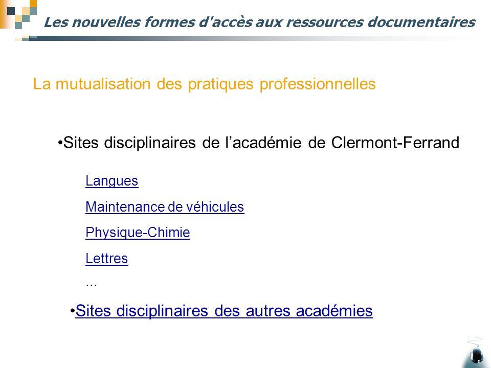 Les nouvelles formes d'accès aux ressources documentaires La mutualisation des pratiques professionnelles Sites disciplinaires de l'académie de Clermo