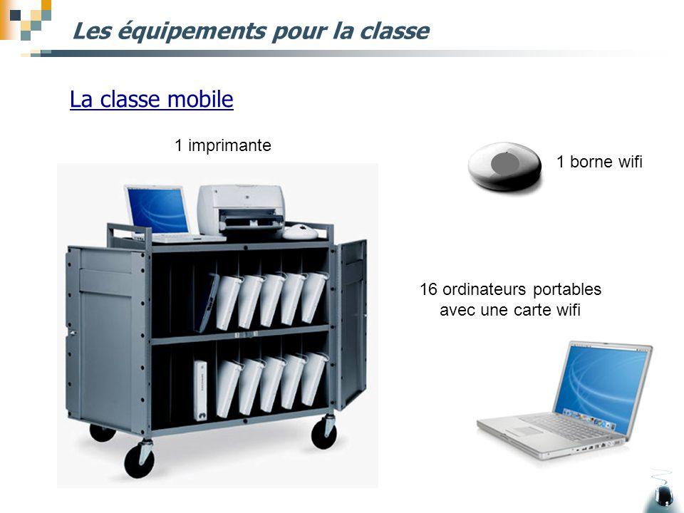 Les équipements pour la classe La classe mobile 16 ordinateurs portables avec une carte wifi 1 borne wifi 1 imprimante