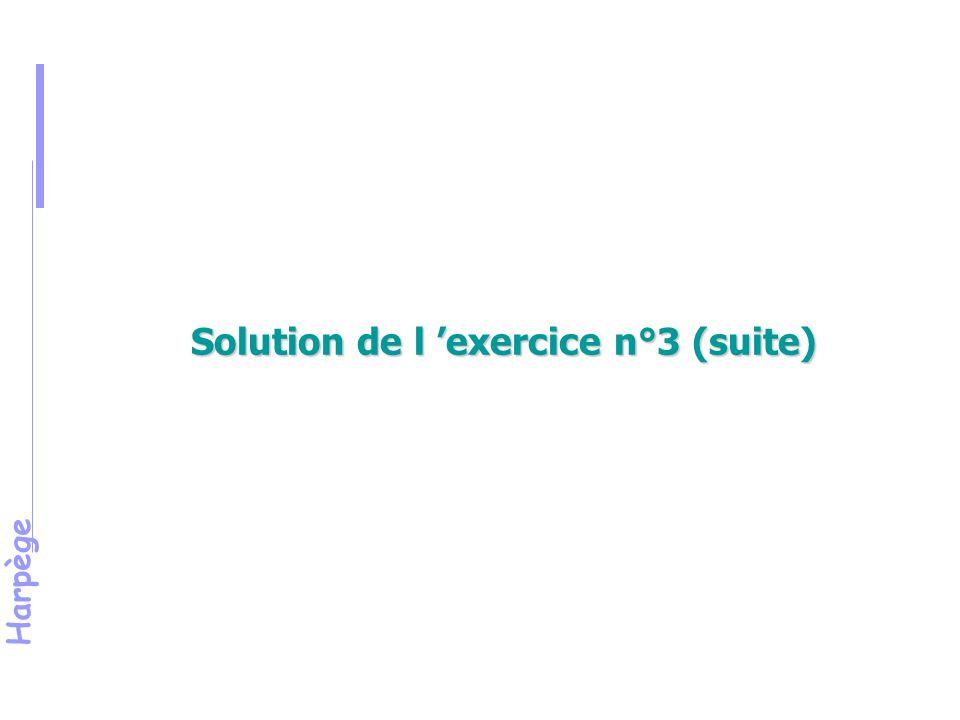 Harpège Solution de l 'exercice n°3 (suite)