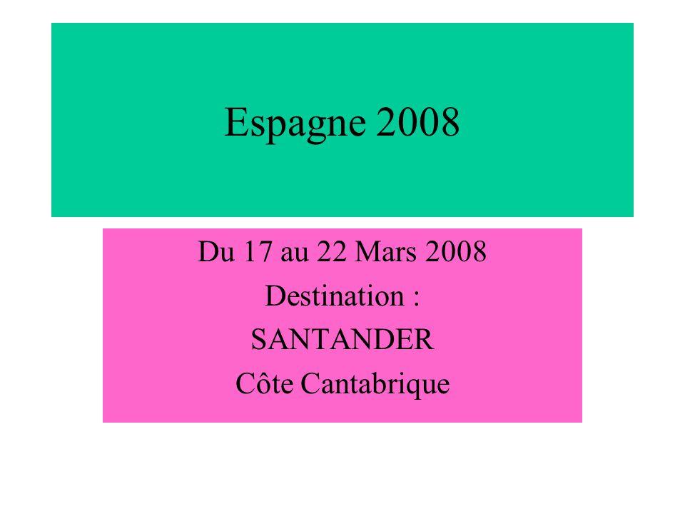 Espagne 2008 Du 17 au 22 Mars 2008 Destination : SANTANDER Côte Cantabrique