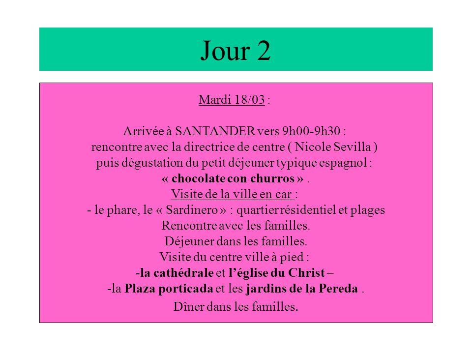Jour 2 Mardi 18/03 : Arrivée à SANTANDER vers 9h00-9h30 : rencontre avec la directrice de centre ( Nicole Sevilla ) puis dégustation du petit déjeuner