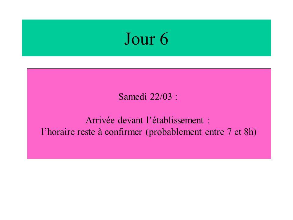 Jour 6 Samedi 22/03 : Arrivée devant l'établissement : l'horaire reste à confirmer (probablement entre 7 et 8h)