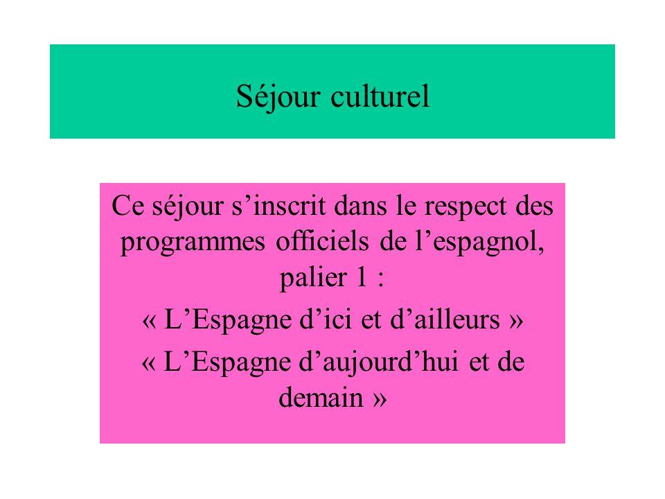Séjour culturel Ce séjour s'inscrit dans le respect des programmes officiels de l'espagnol, palier 1 : « L'Espagne d'ici et d'ailleurs » « L'Espagne d'aujourd'hui et de demain »