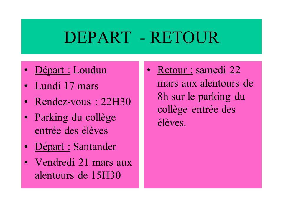 DEPART - RETOUR Départ : Loudun Lundi 17 mars Rendez-vous : 22H30 Parking du collège entrée des élèves Départ : Santander Vendredi 21 mars aux alentou