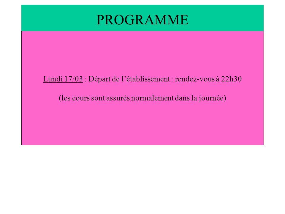 PROGRAMME Lundi 17/03 : Départ de l'établissement : rendez-vous à 22h30 (les cours sont assurés normalement dans la journée)