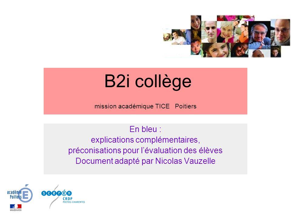 B2i collège mission académique TICE Poitiers En bleu : explications complémentaires, préconisations pour l'évaluation des élèves Document adapté par N