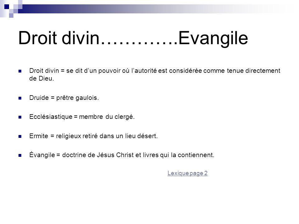 Droit divin………….Evangile Droit divin = se dit d'un pouvoir où l'autorité est considérée comme tenue directement de Dieu. Druide = prêtre gaulois. Eccl