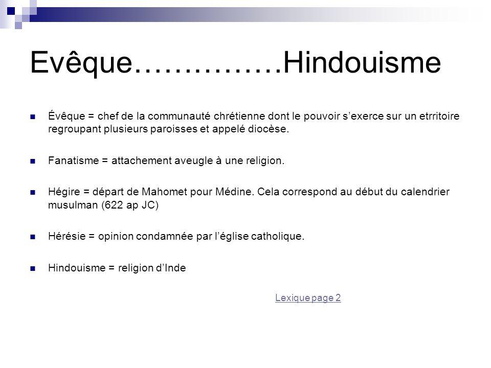Evêque……………Hindouisme Évêque = chef de la communauté chrétienne dont le pouvoir s'exerce sur un etrritoire regroupant plusieurs paroisses et appelé di