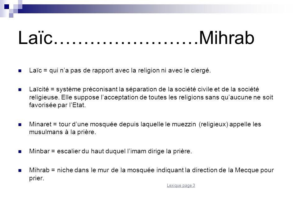 Laïc……………………Mihrab Laïc = qui n'a pas de rapport avec la religion ni avec le clergé. Laïcité = système préconisant la séparation de la société civile