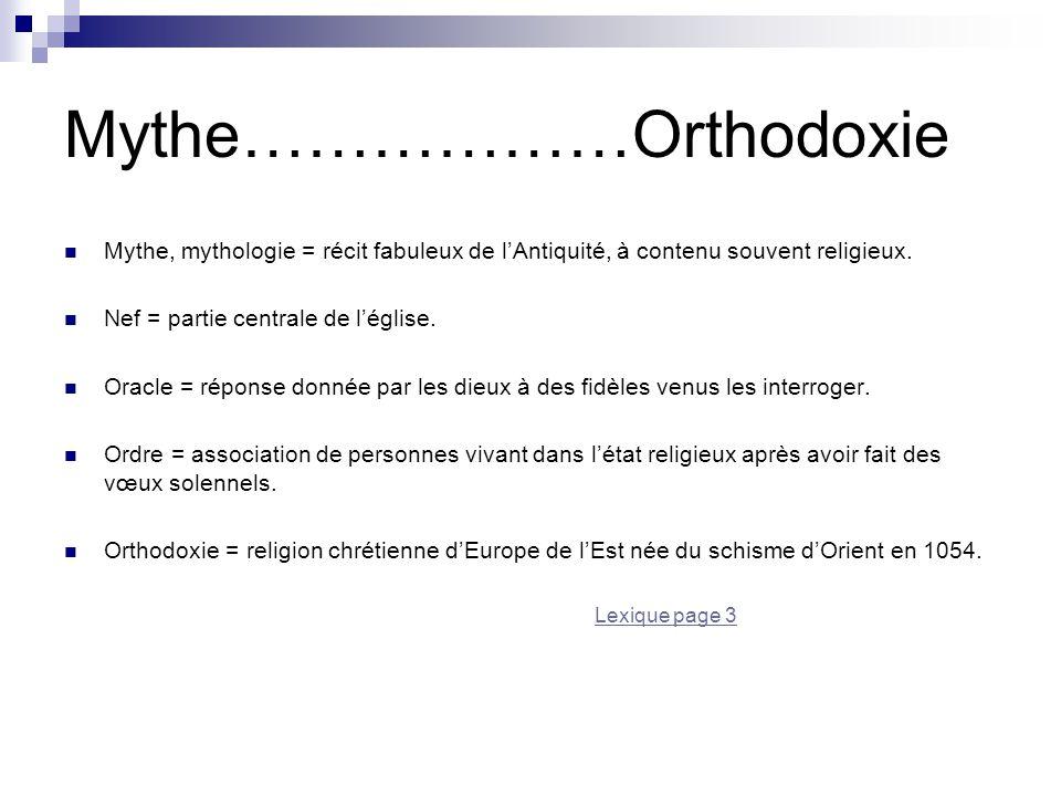 Mythe………………Orthodoxie Mythe, mythologie = récit fabuleux de l'Antiquité, à contenu souvent religieux. Nef = partie centrale de l'église. Oracle = répo