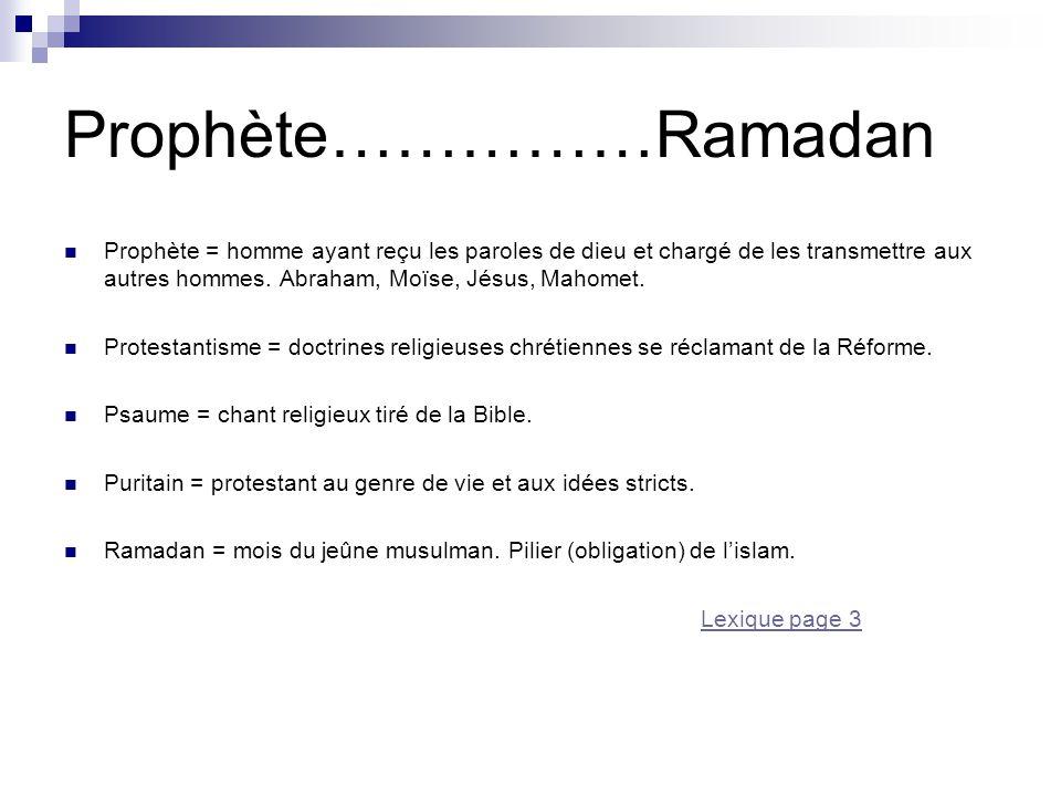 Prophète……………Ramadan Prophète = homme ayant reçu les paroles de dieu et chargé de les transmettre aux autres hommes. Abraham, Moïse, Jésus, Mahomet. P
