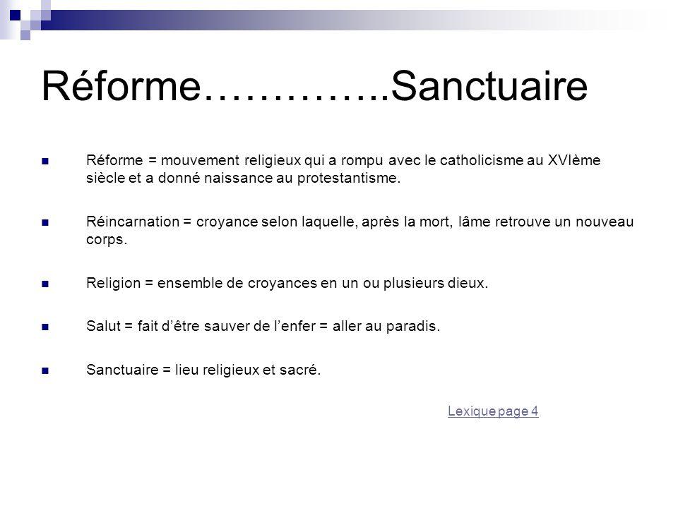 Réforme…………..Sanctuaire Réforme = mouvement religieux qui a rompu avec le catholicisme au XVIème siècle et a donné naissance au protestantisme. Réinca