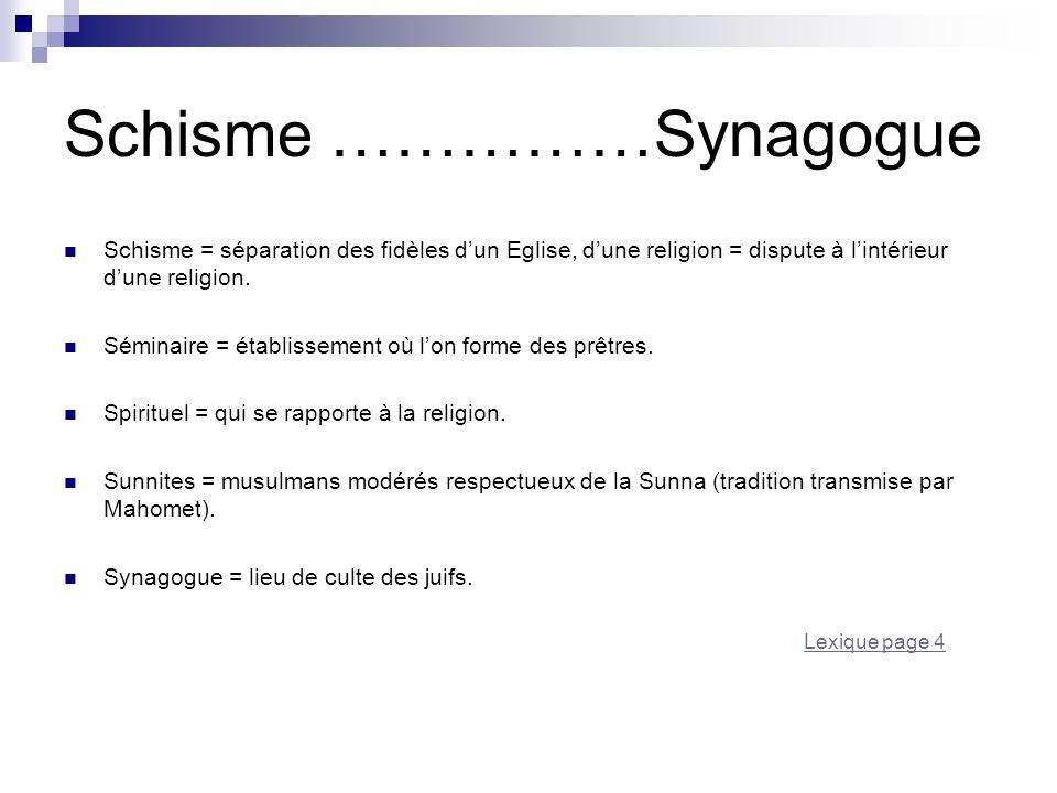 Schisme ……………Synagogue Schisme = séparation des fidèles d'un Eglise, d'une religion = dispute à l'intérieur d'une religion. Séminaire = établissement