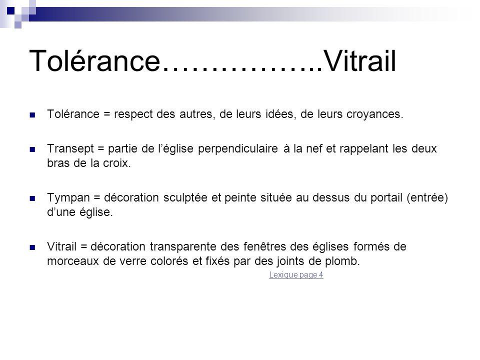 Tolérance……………..Vitrail Tolérance = respect des autres, de leurs idées, de leurs croyances. Transept = partie de l'église perpendiculaire à la nef et