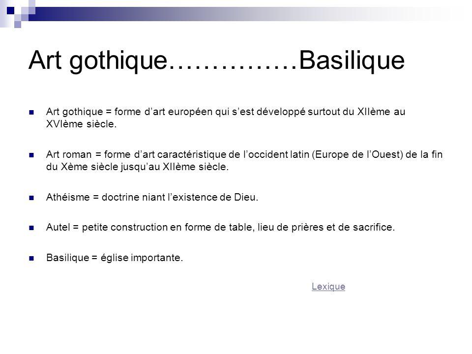 Art gothique……………Basilique Art gothique = forme d'art européen qui s'est développé surtout du XIIème au XVIème siècle. Art roman = forme d'art caracté