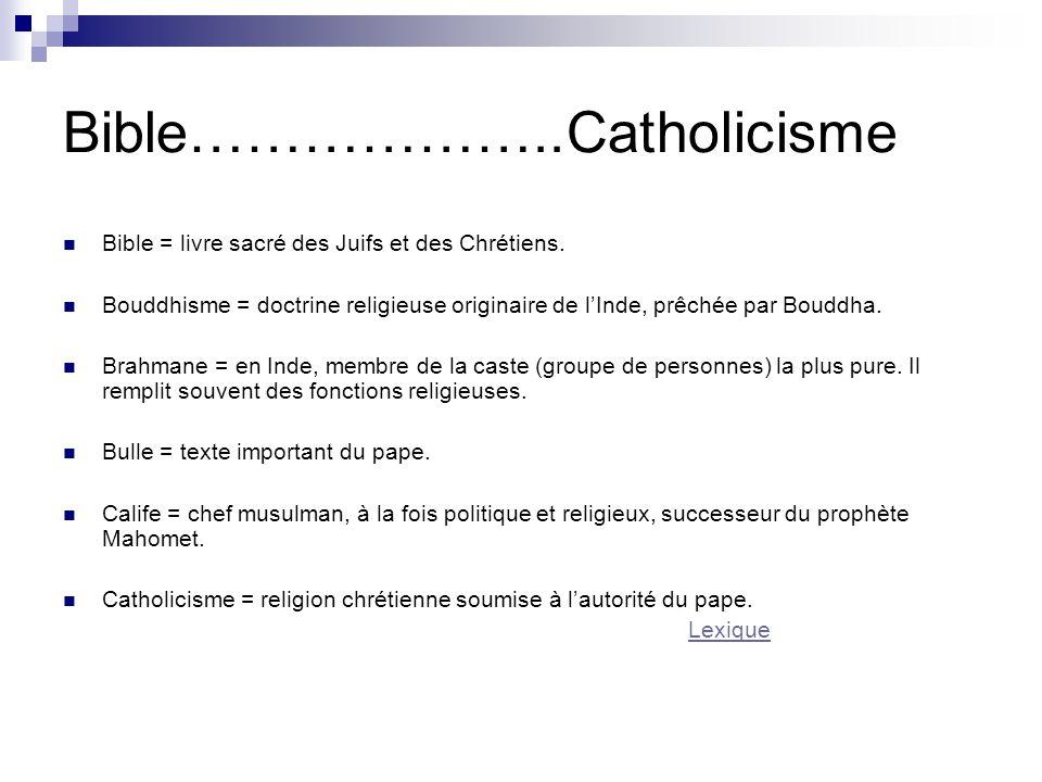 Bible………………..Catholicisme Bible = livre sacré des Juifs et des Chrétiens. Bouddhisme = doctrine religieuse originaire de l'Inde, prêchée par Bouddha.
