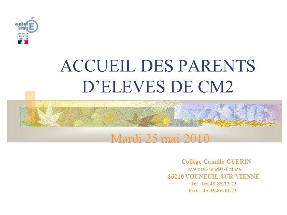 ACCUEIL DES PARENTS D'ELEVES DE CM2 Mardi 25 mai 2010 Collège Camille GUERIN Avenue Mendés-France 86210 VOUNEUIL-SUR-VIENNE Tel : 05.49.85.12.72 Fax : 05.49.85.14.73