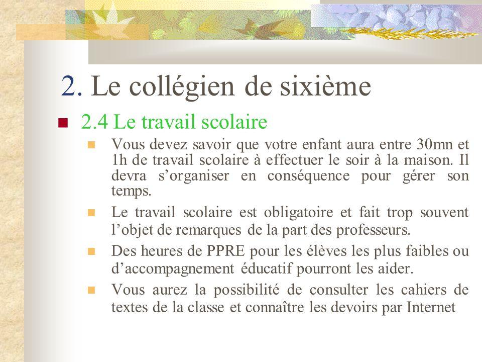 2. Le collégien de sixième 2.4 Le travail scolaire Vous devez savoir que votre enfant aura entre 30mn et 1h de travail scolaire à effectuer le soir à