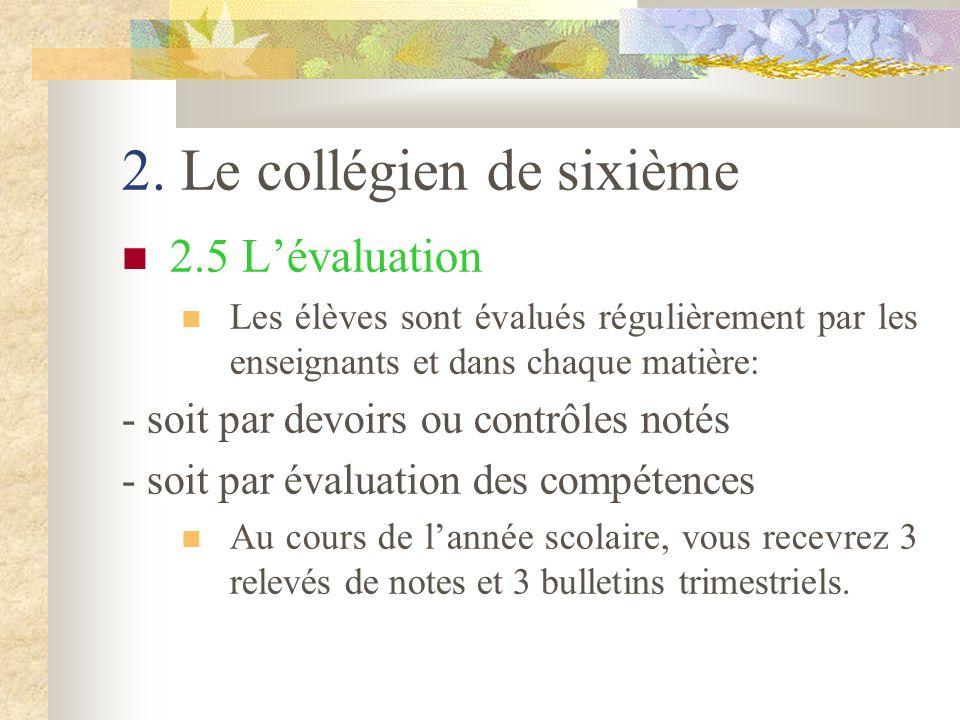 2. Le collégien de sixième 2.5 L'évaluation Les élèves sont évalués régulièrement par les enseignants et dans chaque matière: - soit par devoirs ou co