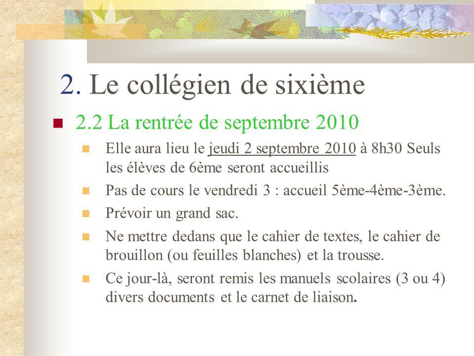 2. Le collégien de sixième 2.2 La rentrée de septembre 2010 Elle aura lieu le jeudi 2 septembre 2010 à 8h30 Seuls les élèves de 6ème seront accueillis