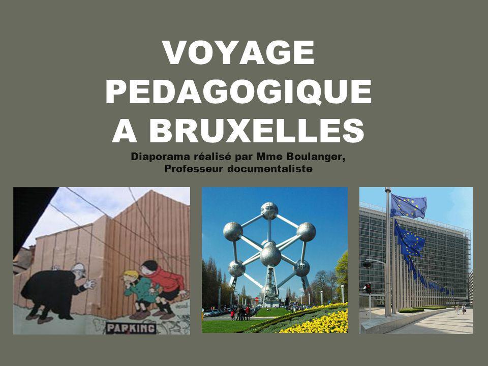 VOYAGE PEDAGOGIQUE A BRUXELLES Diaporama réalisé par Mme Boulanger, Professeur documentaliste