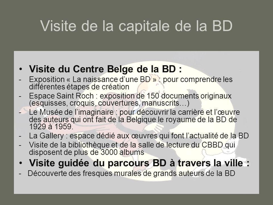 Visite de la capitale de la BD Visite du Centre Belge de la BD : -Exposition « La naissance d'une BD » : pour comprendre les différentes étapes de cré