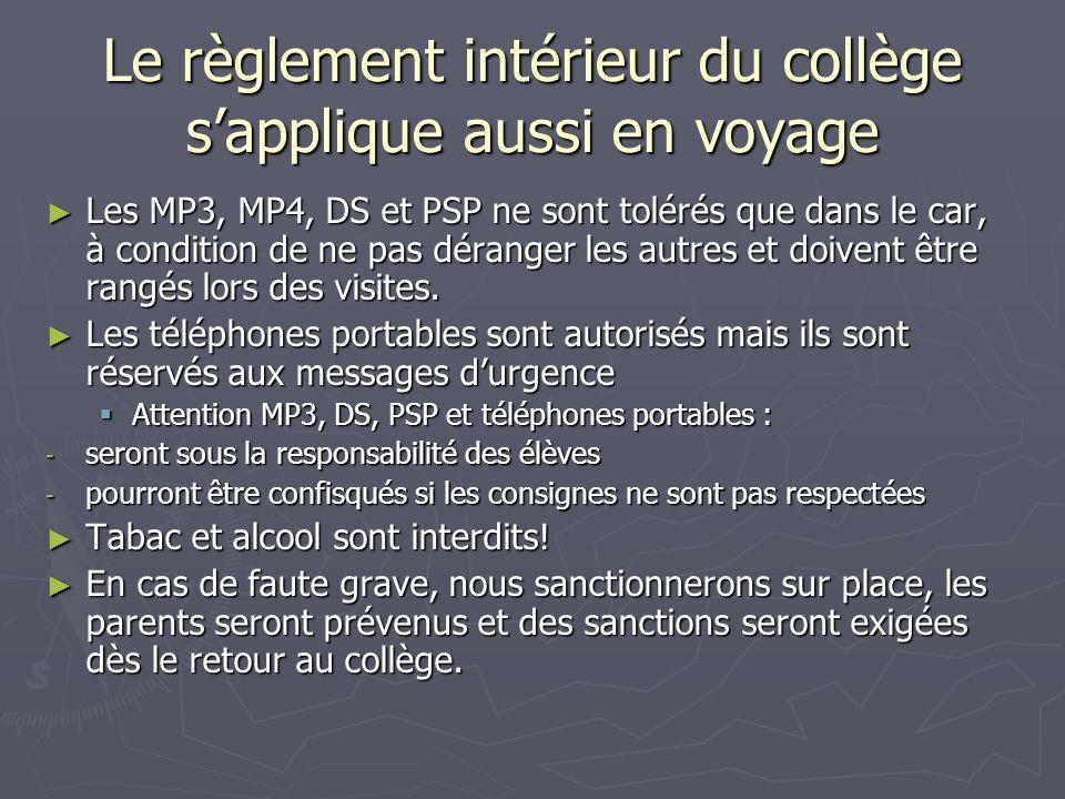 Le règlement intérieur du collège s'applique aussi en voyage ► Les MP3, MP4, DS et PSP ne sont tolérés que dans le car, à condition de ne pas déranger