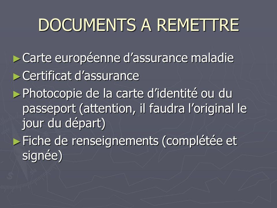 DOCUMENTS A REMETTRE ► Carte européenne d'assurance maladie ► Certificat d'assurance ► Photocopie de la carte d'identité ou du passeport (attention, i