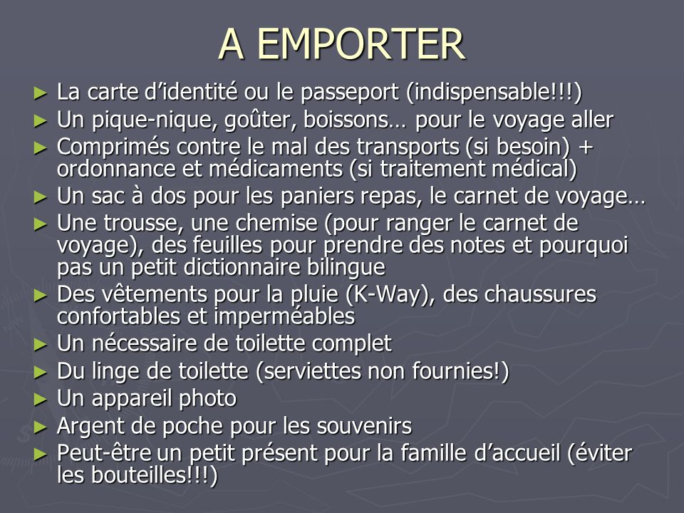 A EMPORTER ► La carte d'identité ou le passeport (indispensable!!!) ► Un pique-nique, goûter, boissons… pour le voyage aller ► Comprimés contre le mal