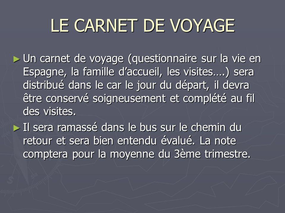 LE CARNET DE VOYAGE ► Un carnet de voyage (questionnaire sur la vie en Espagne, la famille d'accueil, les visites….) sera distribué dans le car le jou