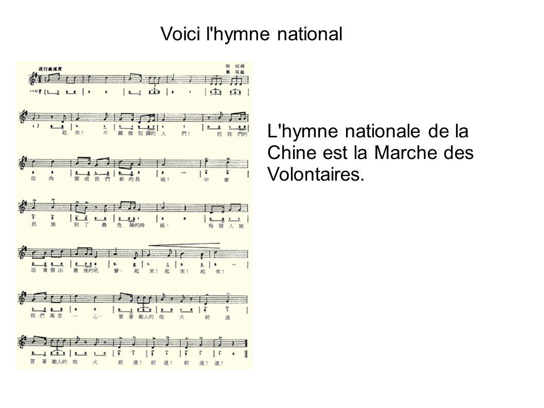 Voici l'hymne national L'hymne nationale de la Chine est la Marche des Volontaires.
