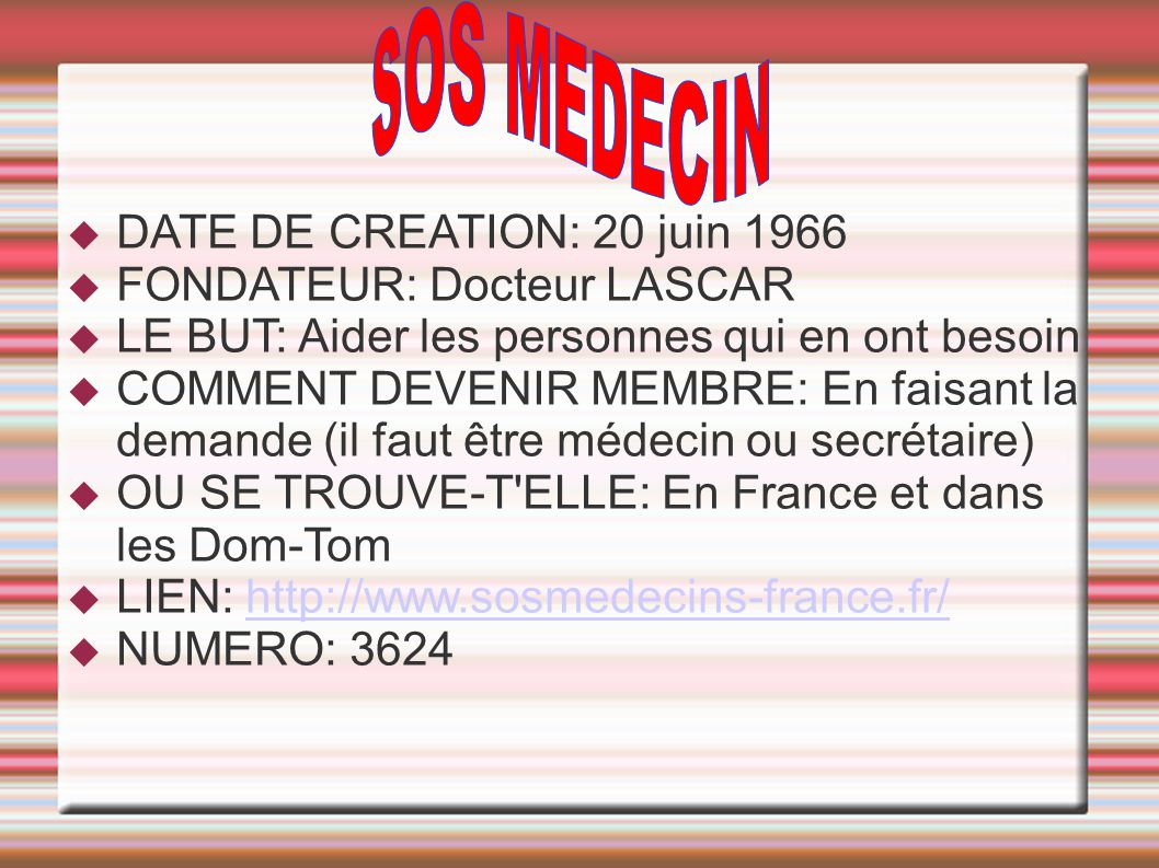  DATE DE CREATION: 20 juin 1966  FONDATEUR: Docteur LASCAR  LE BUT: Aider les personnes qui en ont besoin  COMMENT DEVENIR MEMBRE: En faisant la d