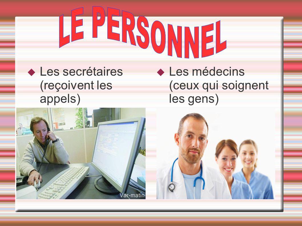  Les secrétaires (reçoivent les appels)  Les médecins (ceux qui soignent les gens)